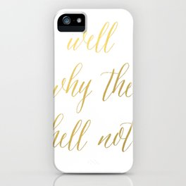 Gold Brushstroke Watercolor Ink Why The Hell Not Funny Quote Ink iPhone Case