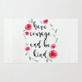 Have Courage and Be Kind, Quote, Watercolor Flowers Rug