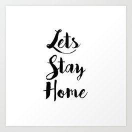Black And White Lets Stay Home Quote Art Print