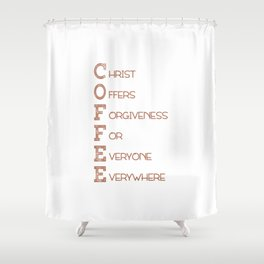 COFFEE,Christian,Christ Offers Forgiveness For Everyone Everywhere.Bible Shower Curtain