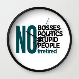 No Bosses Politics Stupid Retired Retirement Wall Clock