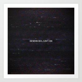 DESENSIBILIZATION Art Print
