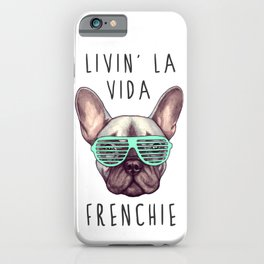 French bulldog - Livin' la vida Frenchie iPhone Case