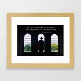 """""""We all have our own life to pursue, our own kind of dream to be weaving""""  - Louisa May Alcott Framed Art Print"""