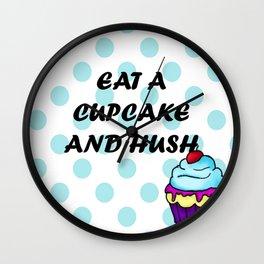 EAT A CUPCAKE AND HUSH Wall Clock