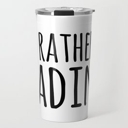 I'd Rather Be Reading  Travel Mug