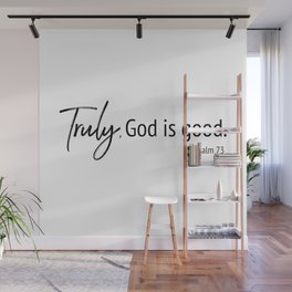 Truly God is Good Wall Mural