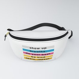 Show up, breathe, do your best, be kind, learn, repeat. Fanny Pack