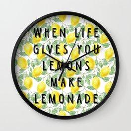 When life gives you lemons make lemonade Wall Clock