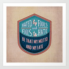 Hated by Fools  Art Print