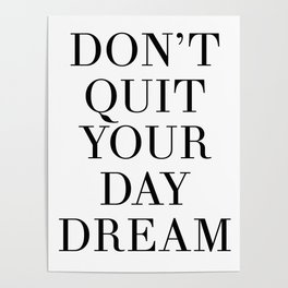 DONT QUIT YOUR DAY DREAM motivational quote Poster