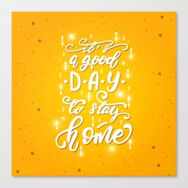 It's a good day to stay home Canvas Print