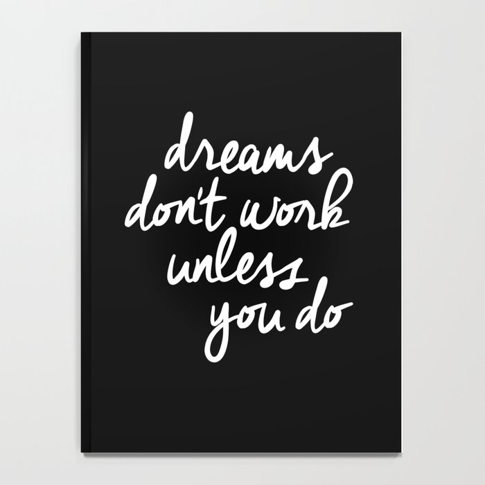 Dreams Don't Work Unless You Do black and white typography Inspirational quote Print home wall decor Notebook