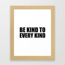 Be Kind to Every Kind Framed Art Print