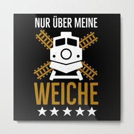 Lokführer Weiche lustige Eisenbahner Sprüche Metal Print