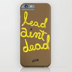 Lead Ain't Dead iPhone 6s Slim Case