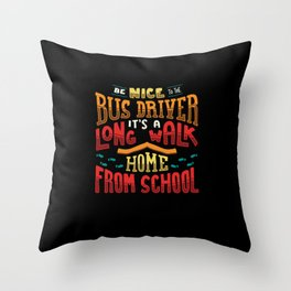 Be Nice To The Busdriver It's A Long Walk Home For Busdriver graphic Throw Pillow