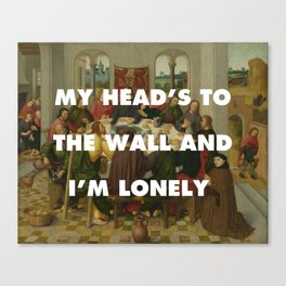 My Head's to the Wall and I'm Lonely  Canvas Print