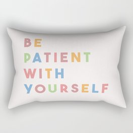 Be Patient With Yourself Rectangular Pillow