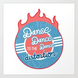 Dance to the distortion (Chained To The Rhythm lyrics) Art Print