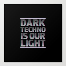 Dark Techno Is Our Light | Techno Music Rave Gifts Canvas Print