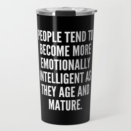 People tend to become more emotionally intelligent as they age and mature Travel Mug