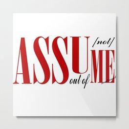 Assume Metal Print