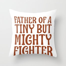 Special Needs Parent Gift Idea Father of a tiny But Mighty Fighter Special Needs Father Gift Throw Pillow