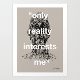 Only Reality Interests Me Art Print