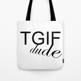 TGIF DUDE Tote Bag