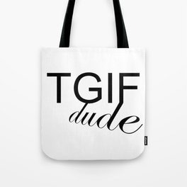 TGIF DUDE Tote Bag