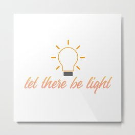 Let there be light- motivational quote portraying creative ideas Metal Print