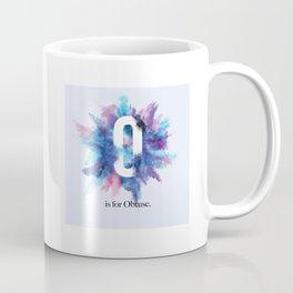 O is for Obtuse Coffee Mug