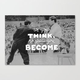 Bruce Says: As you Think Canvas Print