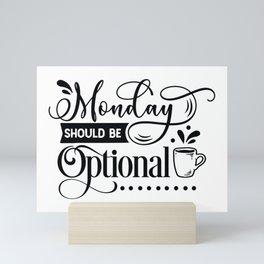 Monday should be optional - Funny hand drawn quotes illustration. Funny humor. Life sayings. Mini Art Print