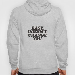 Easy Doesn't Change You motivational typography in black and white home and bedroom wall decor Hoody