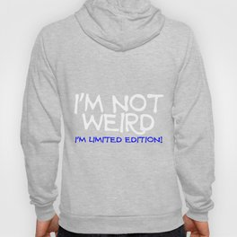 I'm not weired i'm limited edition Hoody
