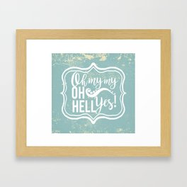Oh my my, OH HELL YES! Framed Art Print