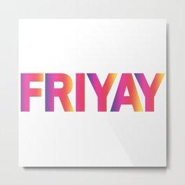 Friyay Friday Colorful Metal Print
