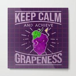 Keep Calm and Achieve Grapeness - Punny Garden Metal Print