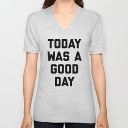 today was a good day Unisex V-Neck