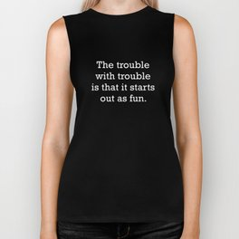 The Trouble With Trouble Biker Tank