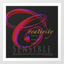 Art never has, and never will, be sensible. Art Print