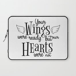 Your Wings Were Ready , Wing Hearts, My Heart Was Not, Beautiful Quote, Memorial, Memorial Day Laptop Sleeve