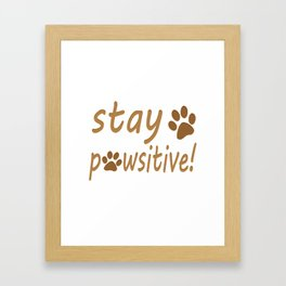 Stay Pawsitive Pet Paw Quote Tee Framed Art Print