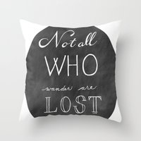 not all who wander Throw Pillows featuring All Who Wander by Jordan Boesch