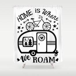 Home Is Where We Roam Rv Camper Road Trip Shower Curtain