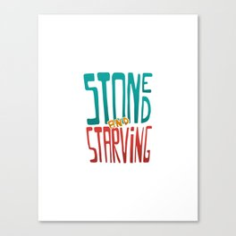 Stoned and Starving Canvas Print
