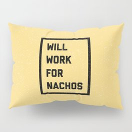 Work For Nachos Funny Quote Pillow Sham