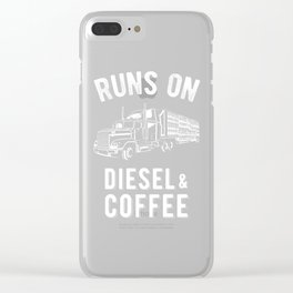 Runs On Diesel and Coffee Funny Semi Truck Driver Hauling Clear iPhone Case